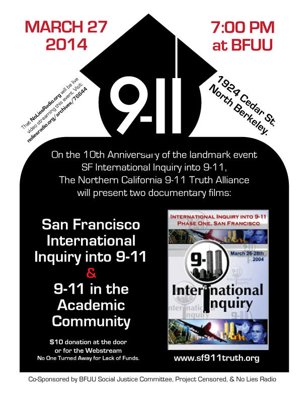 Northern California 9-11 Truth Alliance presents two documentary films: San Francisco International Inquiry into 9-11 and 9-11 in the Academic Community this March 27th at Berkeley Fellowship of Unitarian Universalists, 1924 Cedar Street, Berkeley at 7pm.